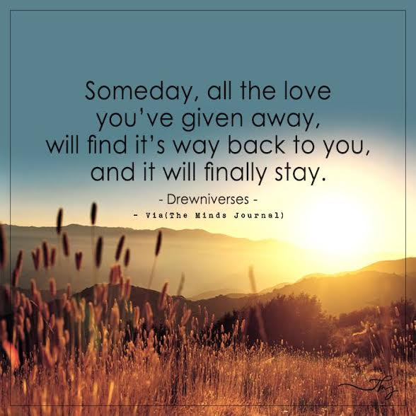 Someday, all the love you've given away