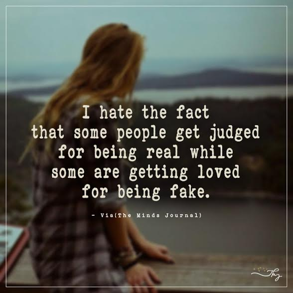 I hate the fact that some people get judged for being real