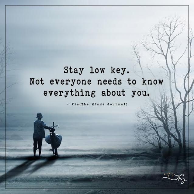 Stay low key
