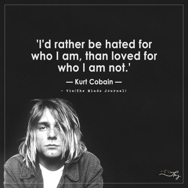 I'd rather be hated for who I am
