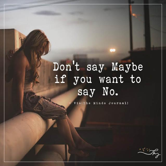 Don't say maybe