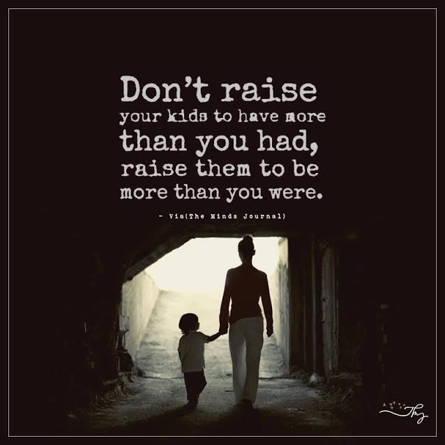 Don's raise your kids to have more than you had