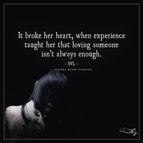 It broke her heart, when experience taught her