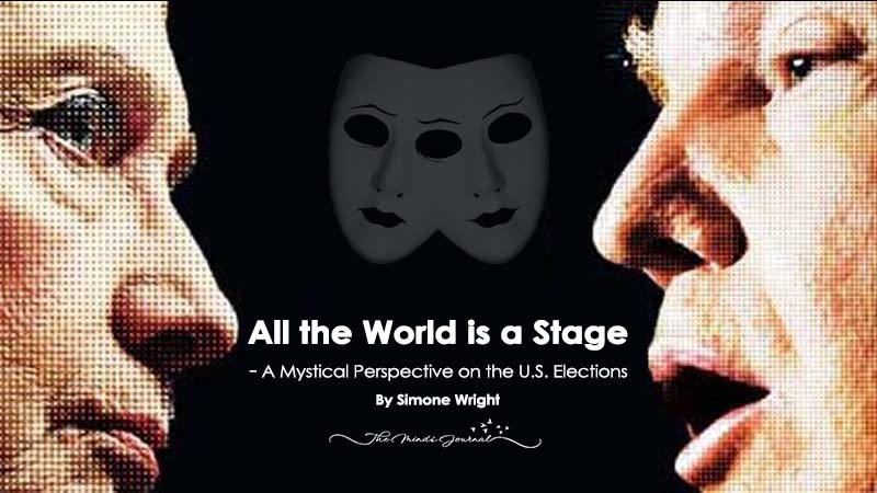 A Mystical Perspective on the U.S. Elections – All the World is a Stage