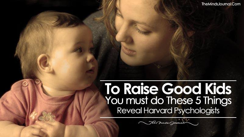 To Raise Good Kids You Must Do These 5 Things - Reveal Harvard Psychologists