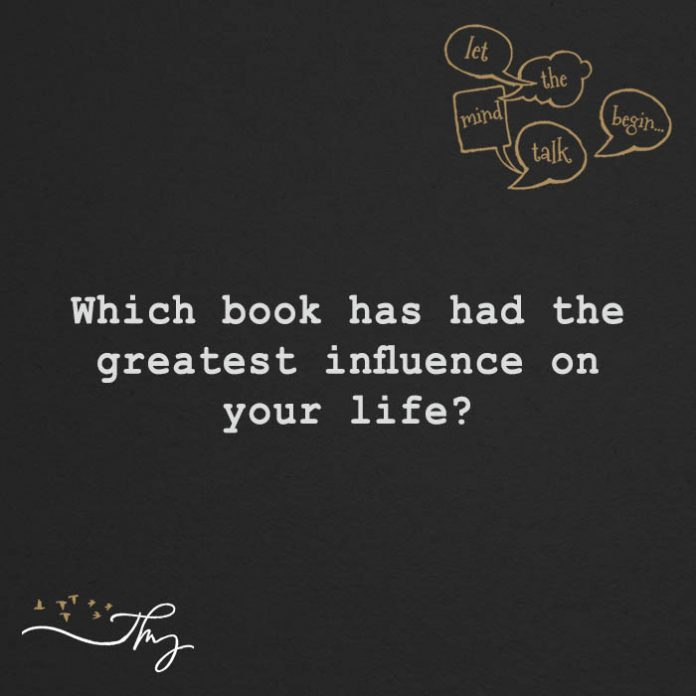 Which book has had the greatest influence in your life?