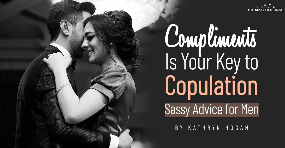 Compliments Is Your Key to Copulation – Sassy Advice for Men