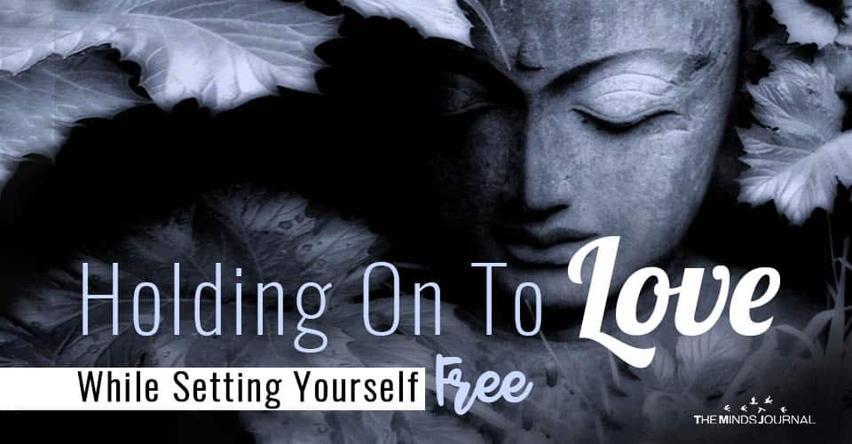 Holding On Love Setting Yourself Free