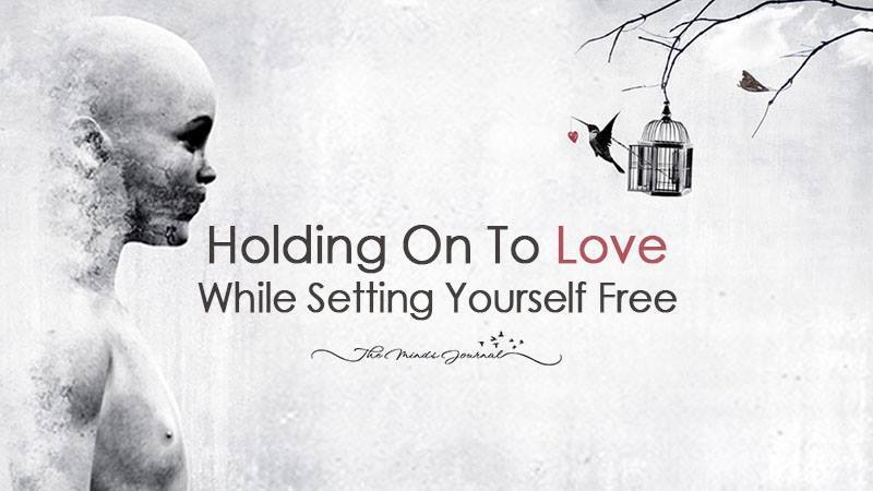 Holding On To Love While Setting Yourself Free