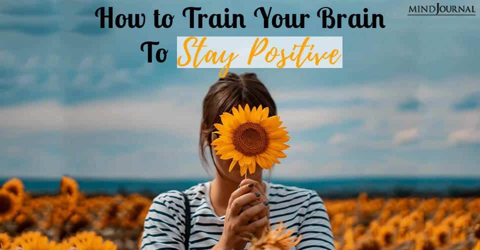 How Train Brain Stay Positive 7 Tips