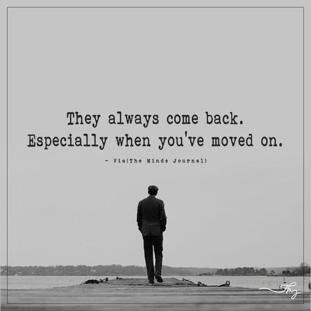 They Come Back when You've Moved On