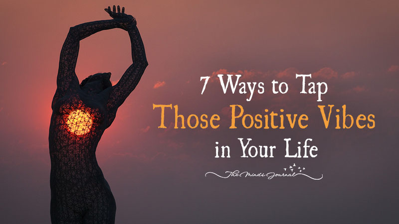 7 Ways to Tap Those Positive Vibes in Your Life