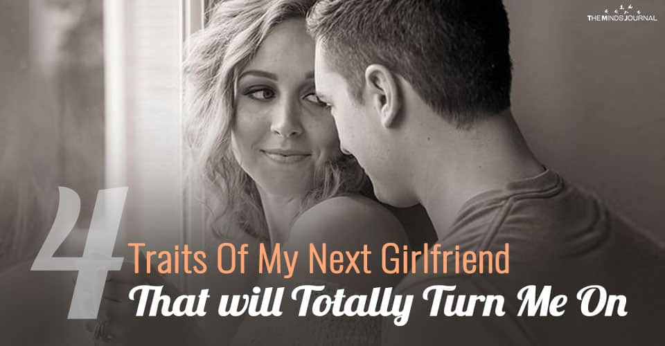 The 4 Traits Of My Next Girlfriend That Totally Turn Me On