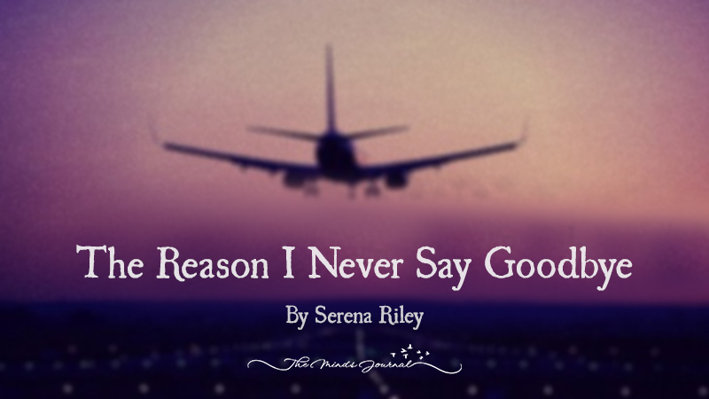 The Reason I Never Say Goodbye