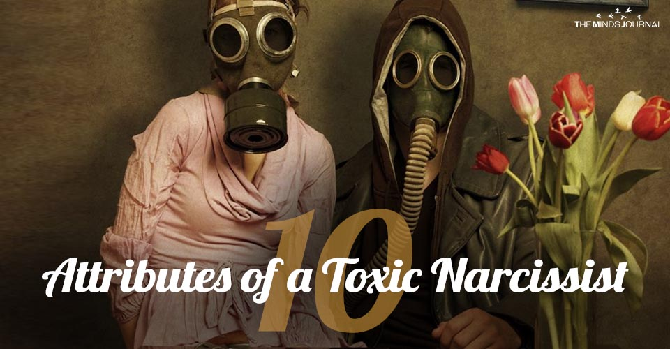 The Ten Attributes of a Toxic Narcissist : Is There One In Your Life?