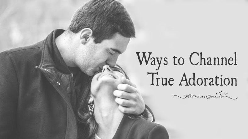 7 Ways to Channel True Adoration