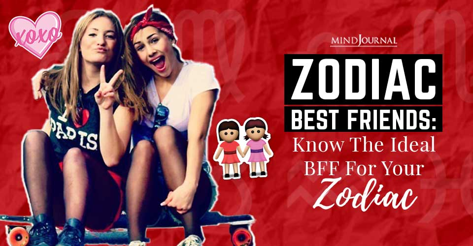 Zodiac Best Friends Know the Ideal BFF For Your Zodiac