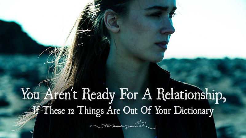 You Aren't Ready For A Relationship, If These 12 Things Are Out Of Your Dictionary
