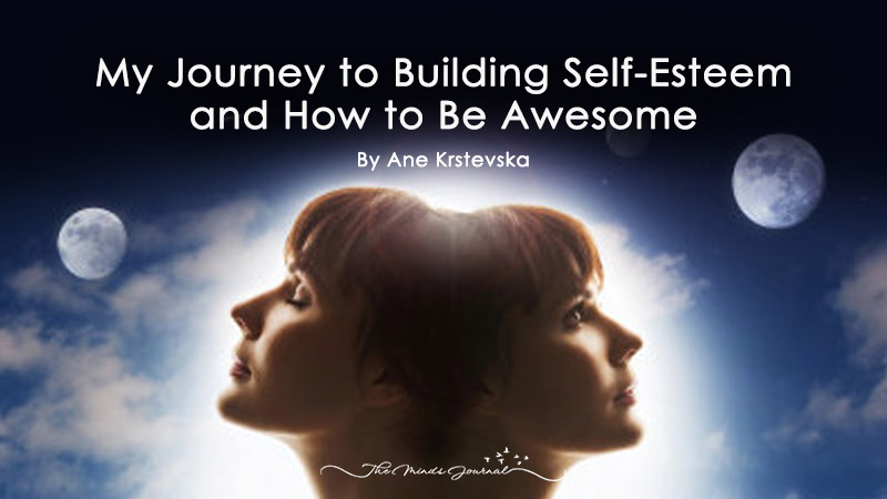 My Journey to Building Self-Esteem and How to Be Awesome