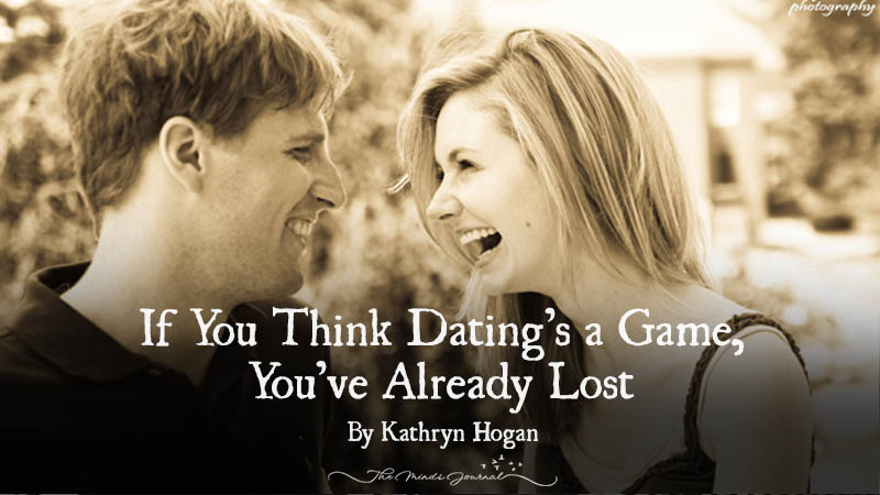 If You Think Dating's a Game, You've Already Lost