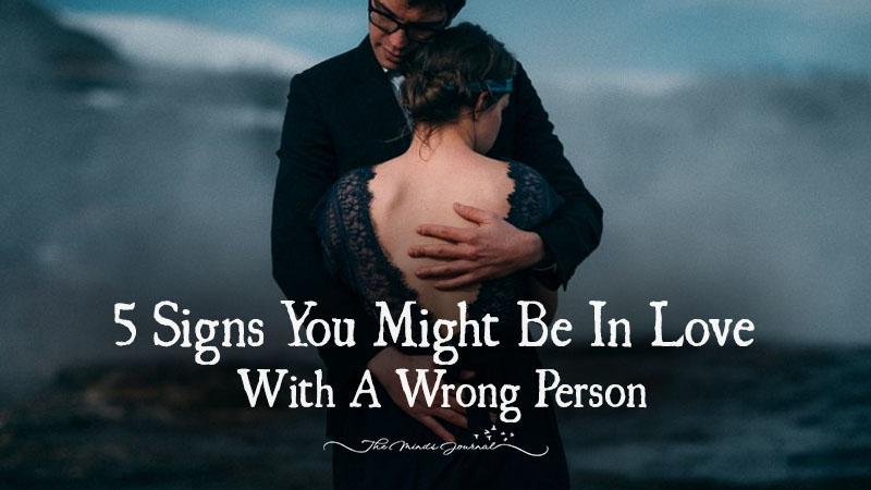 5 Signs You Might Be In Love With A Wrong Person