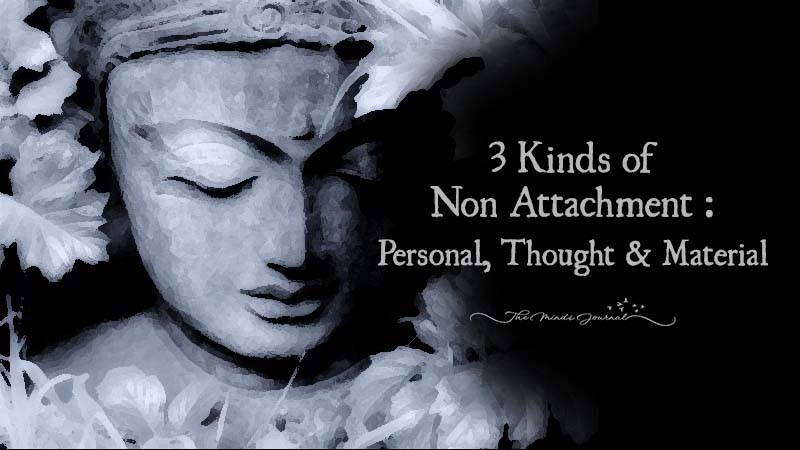 3 Kinds of Non-Attachment – Personal, Thought & Material