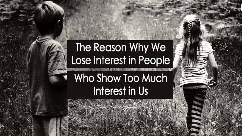 The Reason Why We Lose Interest in People Who Show Too Much Interest in Us