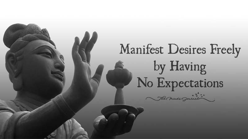 Manifest Desires Freely By Having No Expectations