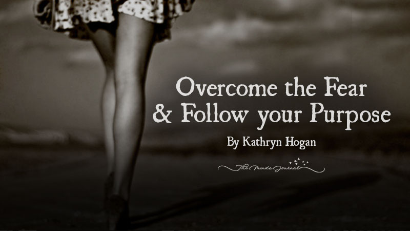 Overcome the Fear & Follow your Purpose