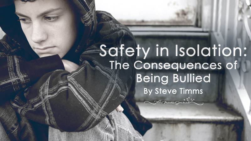 Safety in Isolation: The Consequences of Being Bullied