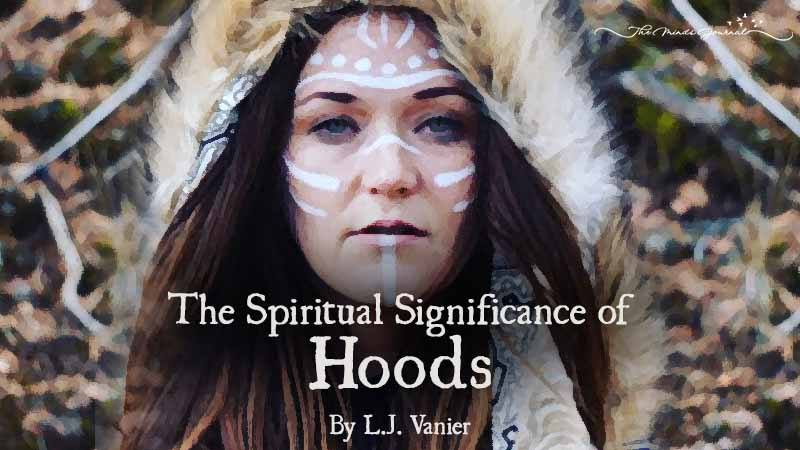 The Spiritual Significance of Hoods