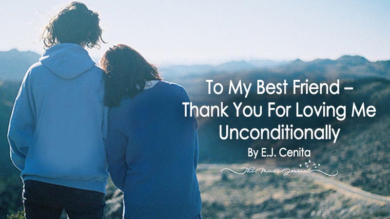 To My Best Friend – Thank You For Loving Me Unconditionally