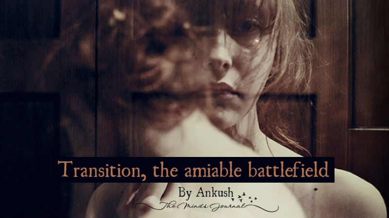 Transition, the amiable battlefield
