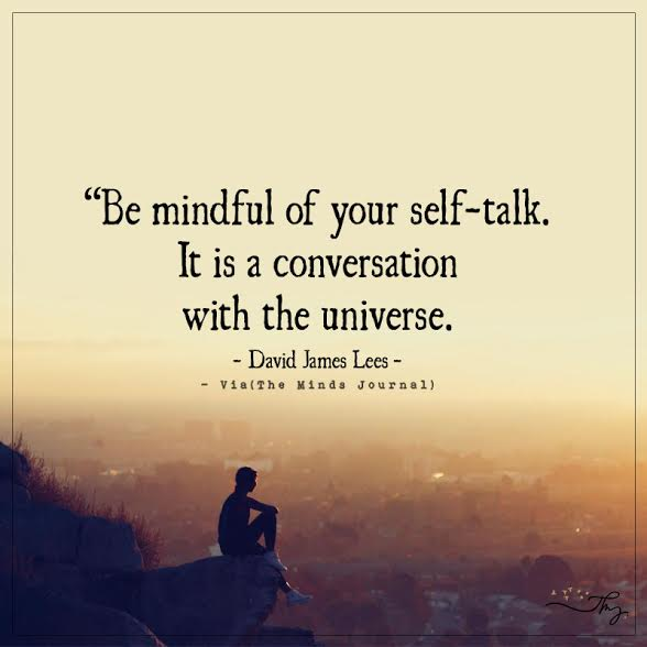 Be mindful of your self-talk.