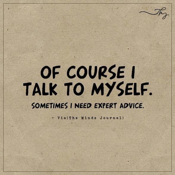 Of course I talk to myself