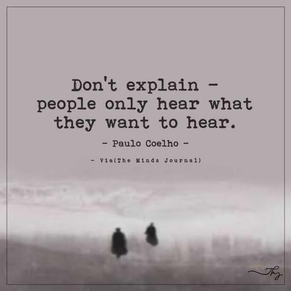 Don't explain- People only hear what they want to hear