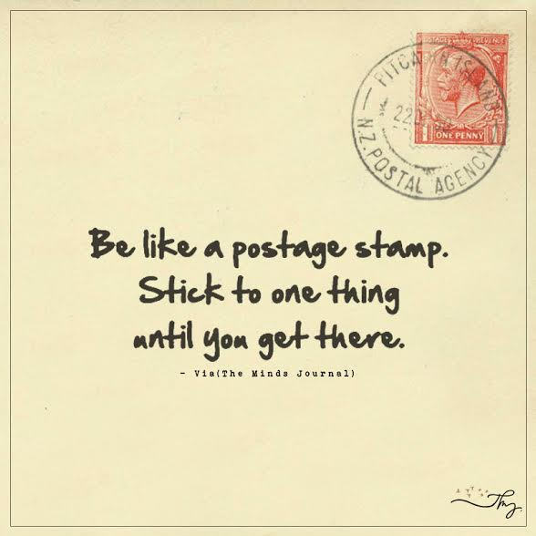 Be like a postage stamp.