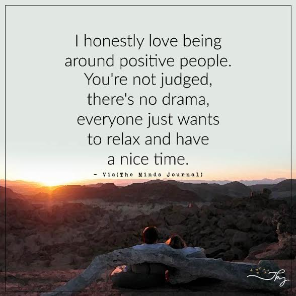 I honestly love being around positive people.