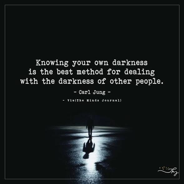 Knowing your own darkness is the best method for dealing with the darkness of other people.