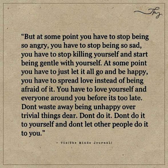 But at some point you have to stop being so angry