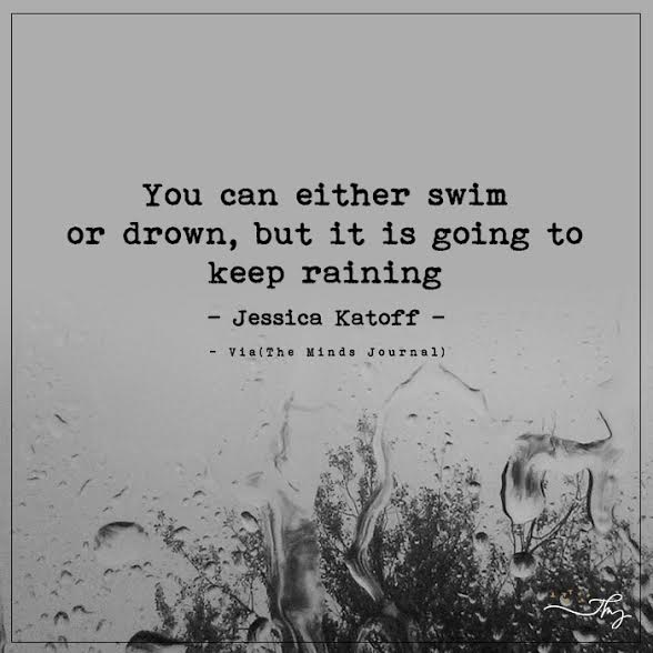 You can either swim or drown