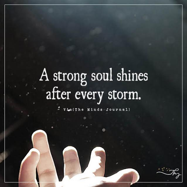 A strong soul shines after every storm.