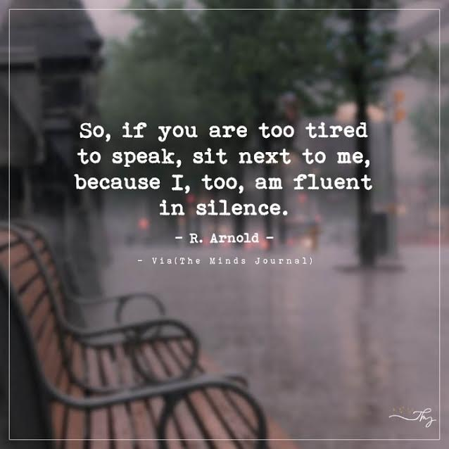 So, if you are too tired to speak, sit next to me
