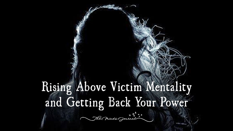 Rising Above Victim Mentality and Getting Back Your Power
