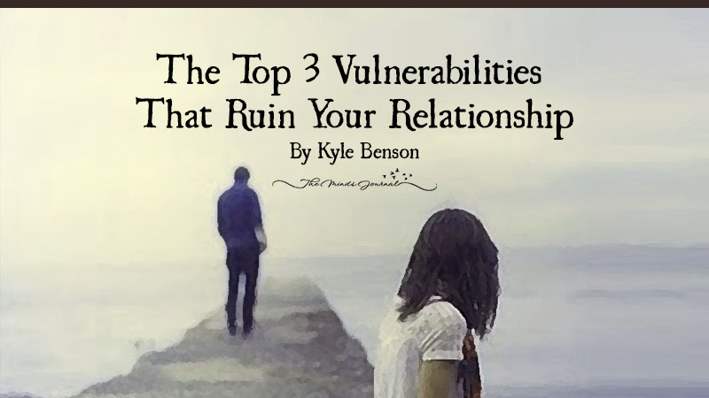 The Top 3 Vulnerabilities That Ruin Your Relationship