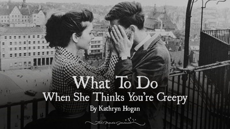 What To Do When She Thinks You're Creepy