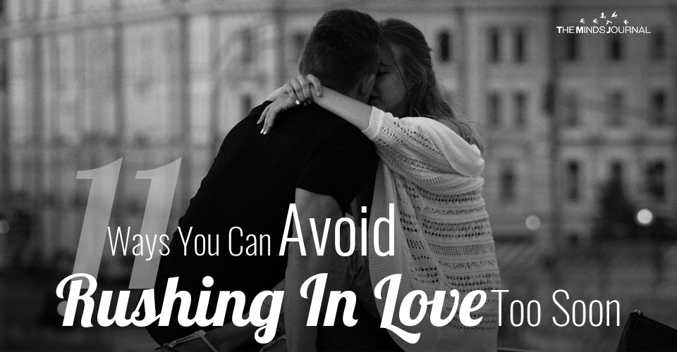 11 Ways You Can Avoid Rushing In Love Too Soon