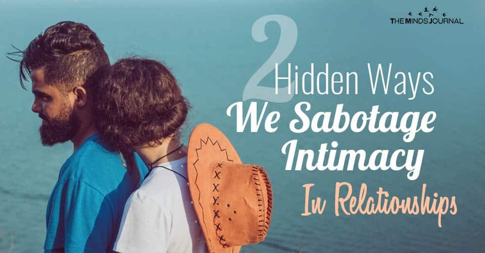 2 Hidden Ways We Sabotage Intimacy In Relationships