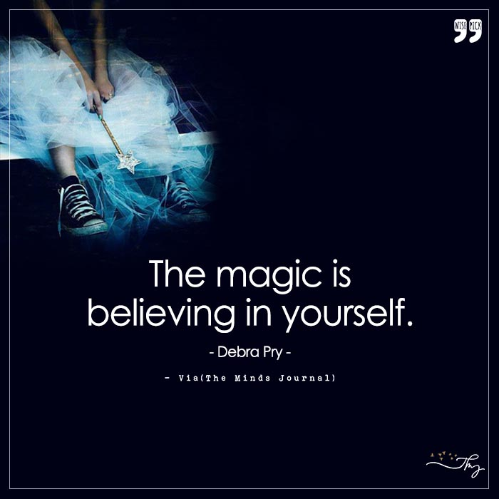 The magic is believing in yourself