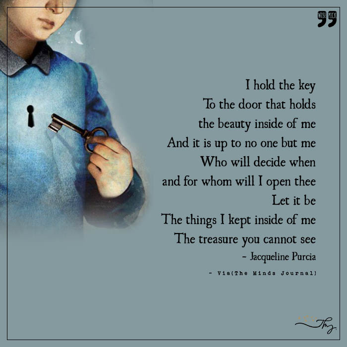 I hold the key to the door that holds the beauty inside of me